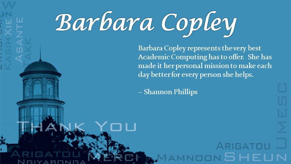 Barbara Copley represents the very best Academic Computing has to offer.