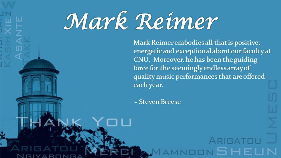 Mark Reimer embodies all that is positive, energetic and exceptional about our faculty at CNU.