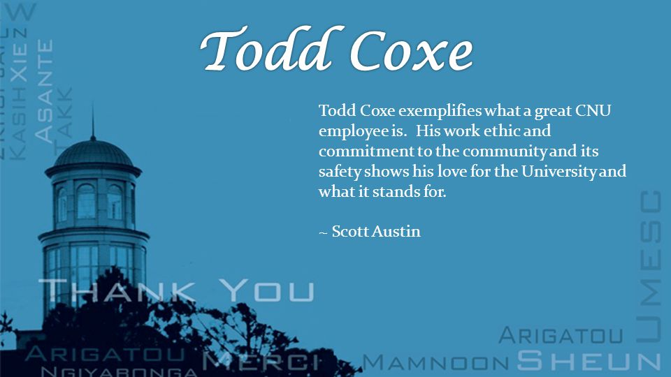 Todd Coxe exemplifies what a great CNU employee is.