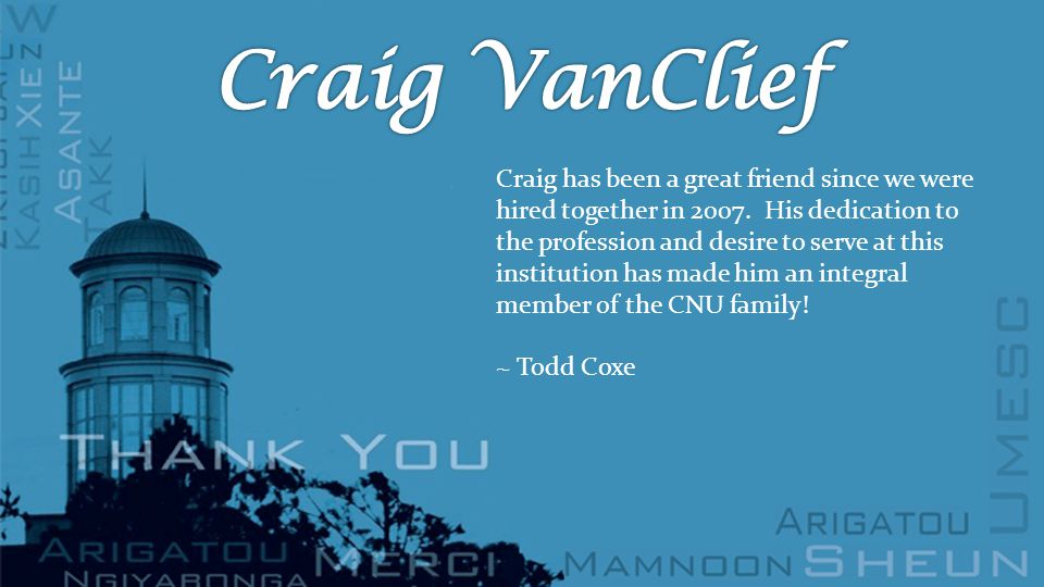 Craig has been a great friend since we were hired together in 2007.