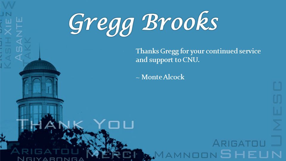 Thanks Gregg for your continued service and support to CNU. ~ Monte Alcock