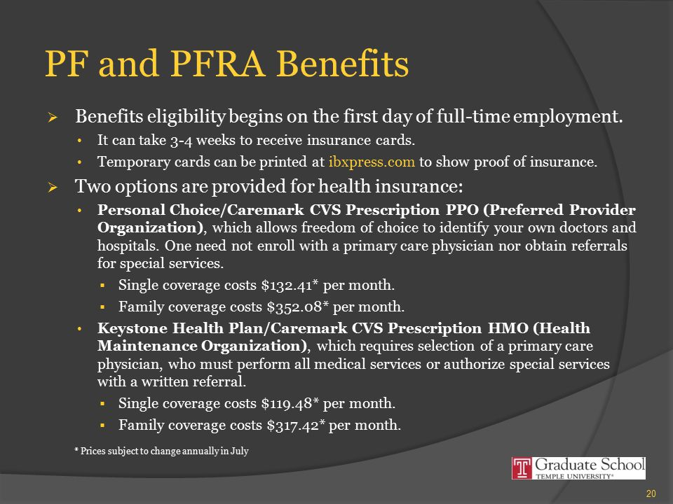 PF and PFRA Benefits  Benefits eligibility begins on the first day of full-time employment. It can take 3-4 weeks to receive insurance cards. Tempora