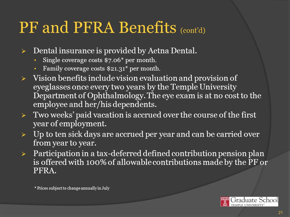 PF and PFRA Benefits (cont'd)  Dental insurance is provided by Aetna Dental. Single coverage costs $7.06* per month. Family coverage costs $21.31* pe
