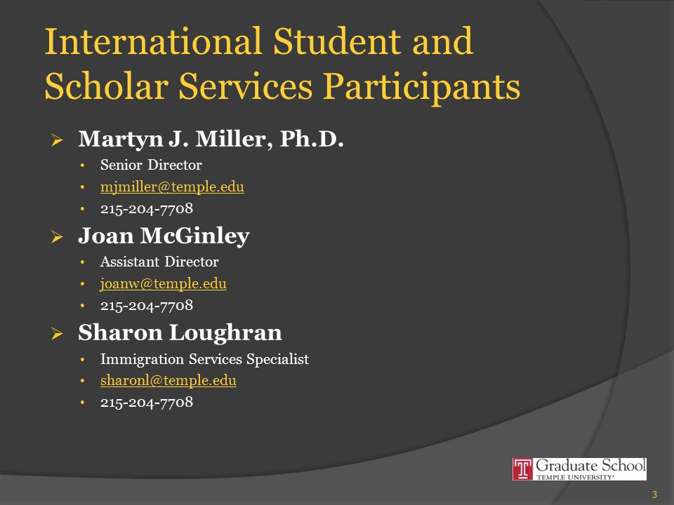 International Student and Scholar Services Participants  Martyn J. Miller, Ph.D. Senior Director mjmiller@temple.edu 215-204-7708  Joan McGinley Ass