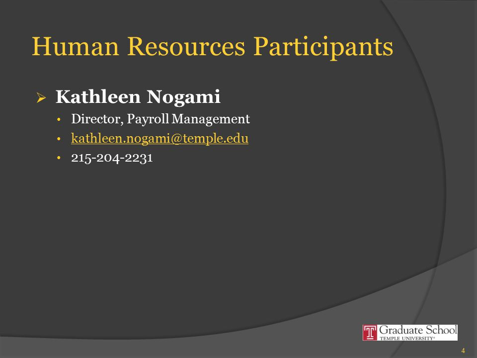 Human Resources Participants  Kathleen Nogami Director, Payroll Management kathleen.nogami@temple.edu 215-204-2231 4