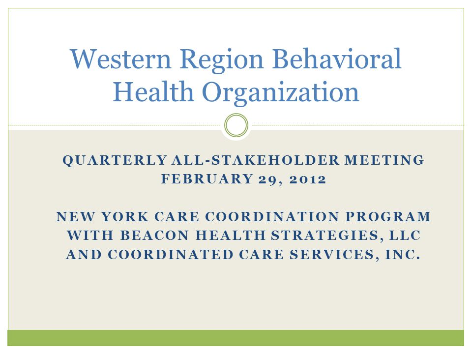 WRBHO All Stakeholder Meeting Welcome and Introductions Kathleen Plum, Ph.D., RN, NPP Director, Monroe County Office of Mental Health Chair, New York Care Coordination Program BHO Oversight and Implementation Committee.