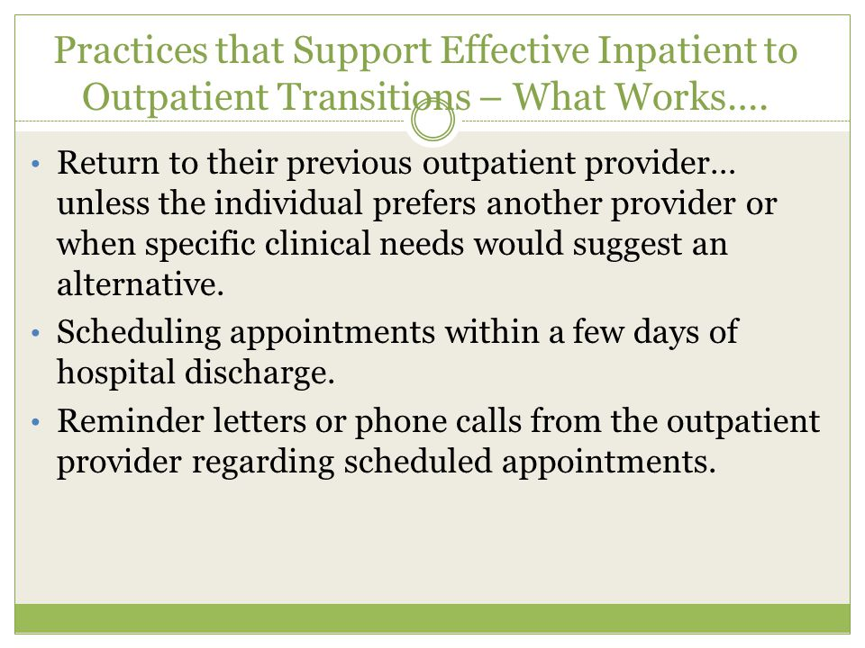 Practices that Support Effective Inpatient to Outpatient Transitions – What Works….