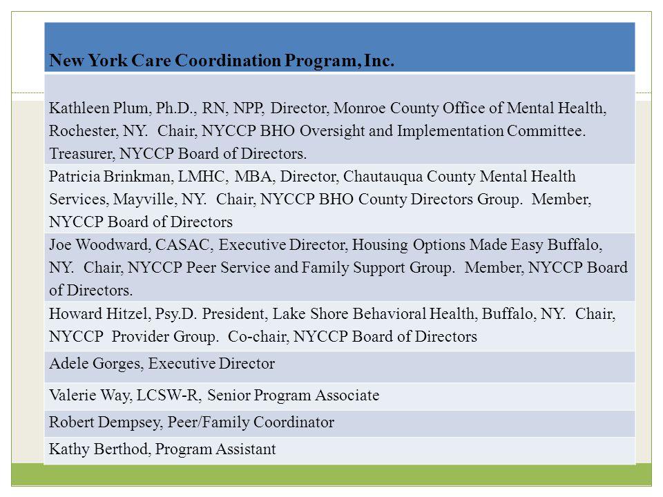 New York Care Coordination Program, Inc. Kathleen Plum, Ph.D., RN, NPP, Director, Monroe County Office of Mental Health, Rochester, NY. Chair, NYCCP B