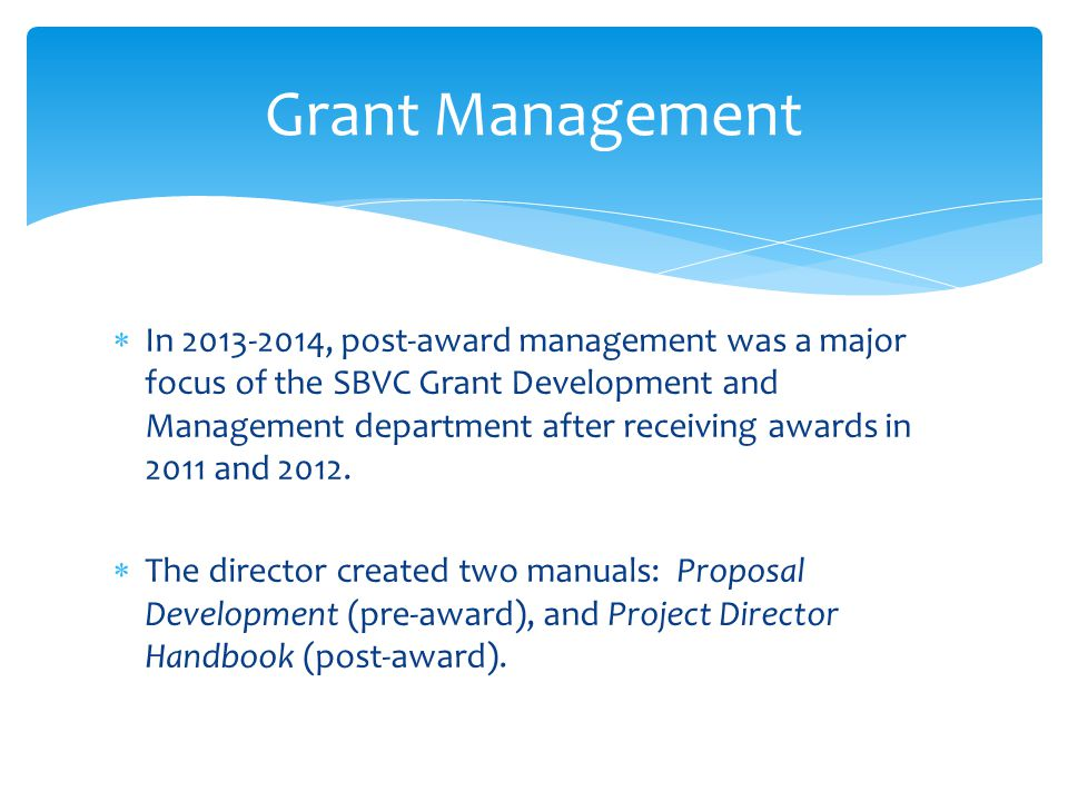  In 2013-2014, post-award management was a major focus of the SBVC Grant Development and Management department after receiving awards in 2011 and 2012.