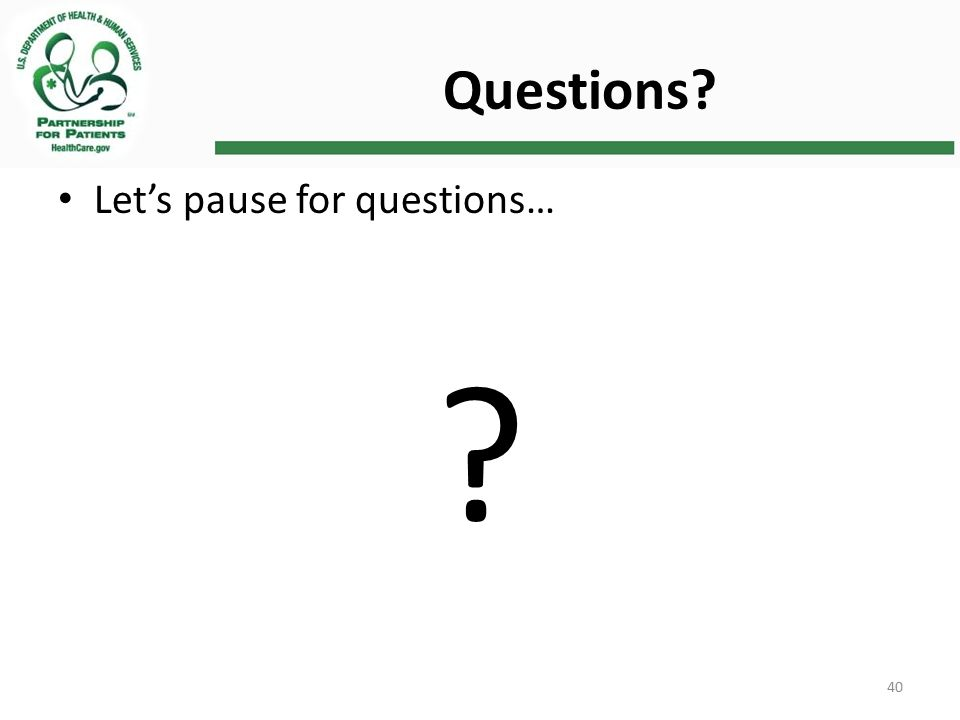 40 Questions Let's pause for questions…