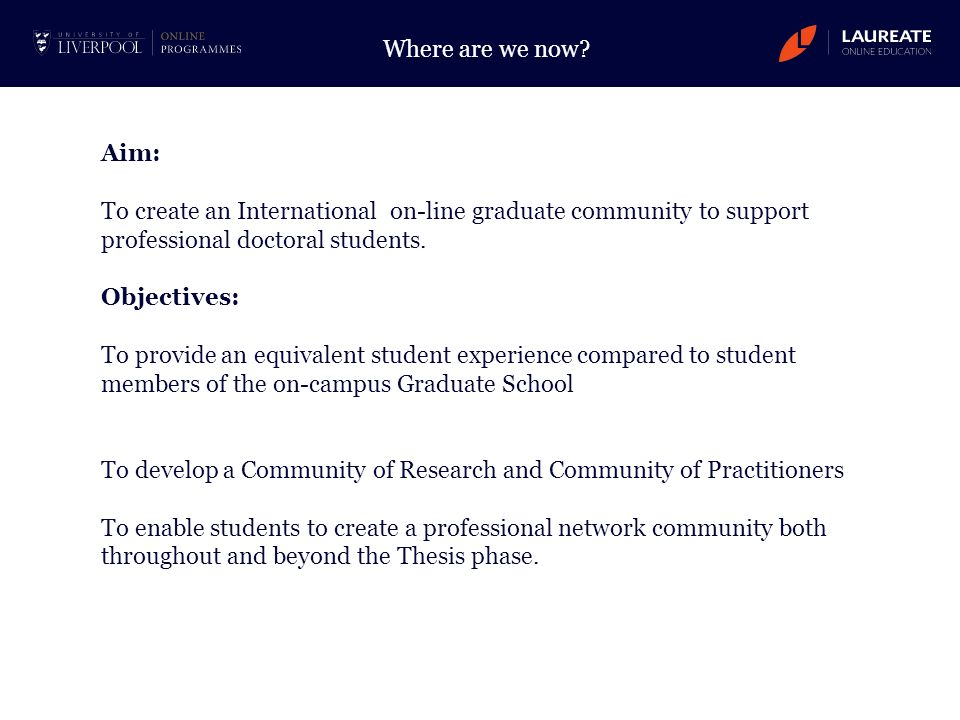 Aim: To create an International on-line graduate community to support professional doctoral students. Objectives: To provide an equivalent student exp