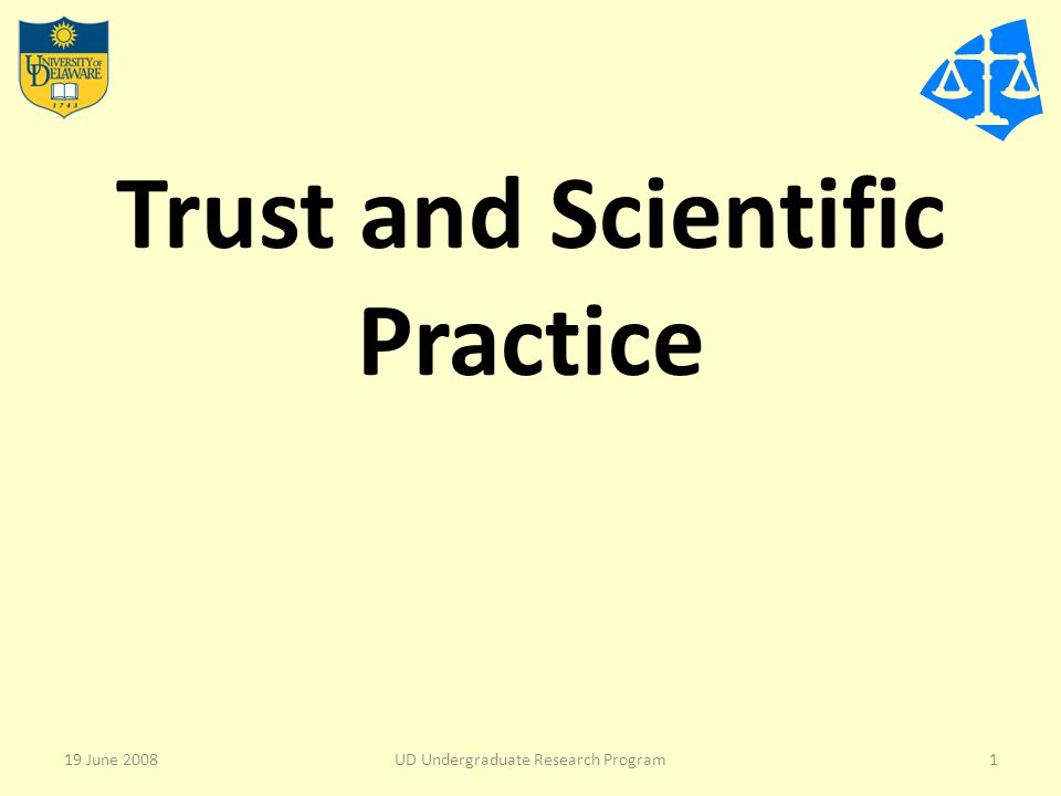 Trust and Scientific Practice 19 June 20081UD Undergraduate Research Program