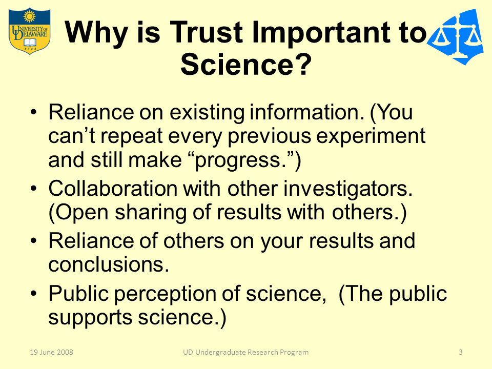Paradox of Scientific Skepticism and Trust Scientists are professional skeptics, trusting only observation, experiment, and data for the determination of truth. Scientists must trust the integrity (skepticism?) of other scientists in order to advance knowledge and find new truth in their fields.