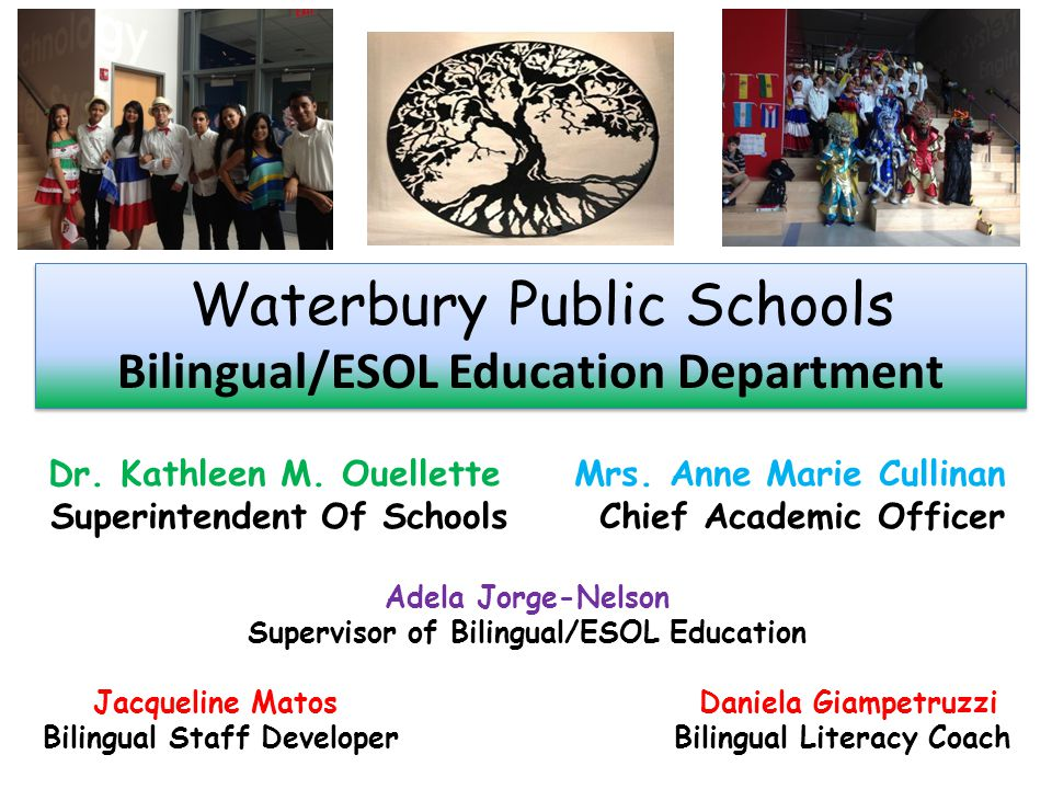 Waterbury Public Schools Bilingual/ESOL Education Department Waterbury Public Schools Bilingual/ESOL Education Department Dr.