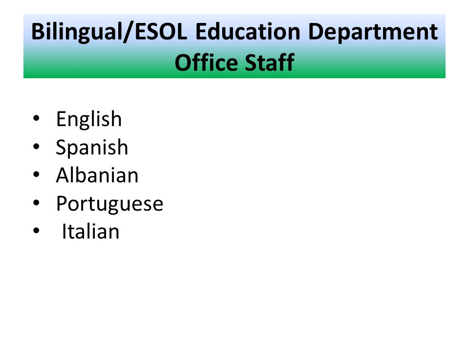 Bilingual/ESOL Education Department Office Staff English Spanish Albanian Portuguese Italian