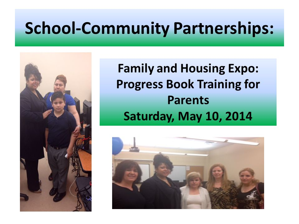 School-Community Partnerships: Family and Housing Expo: Progress Book Training for Parents Saturday, May 10, 2014