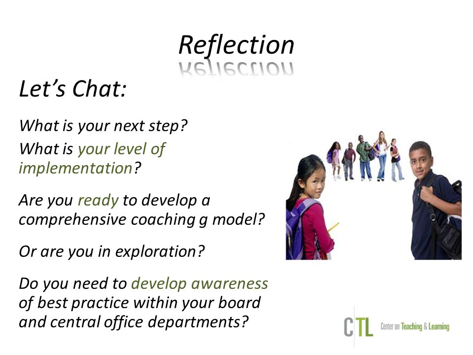 Let's Chat: What is your next step? What is your level of implementation? Are you ready to develop a comprehensive coaching g model? Or are you in exp