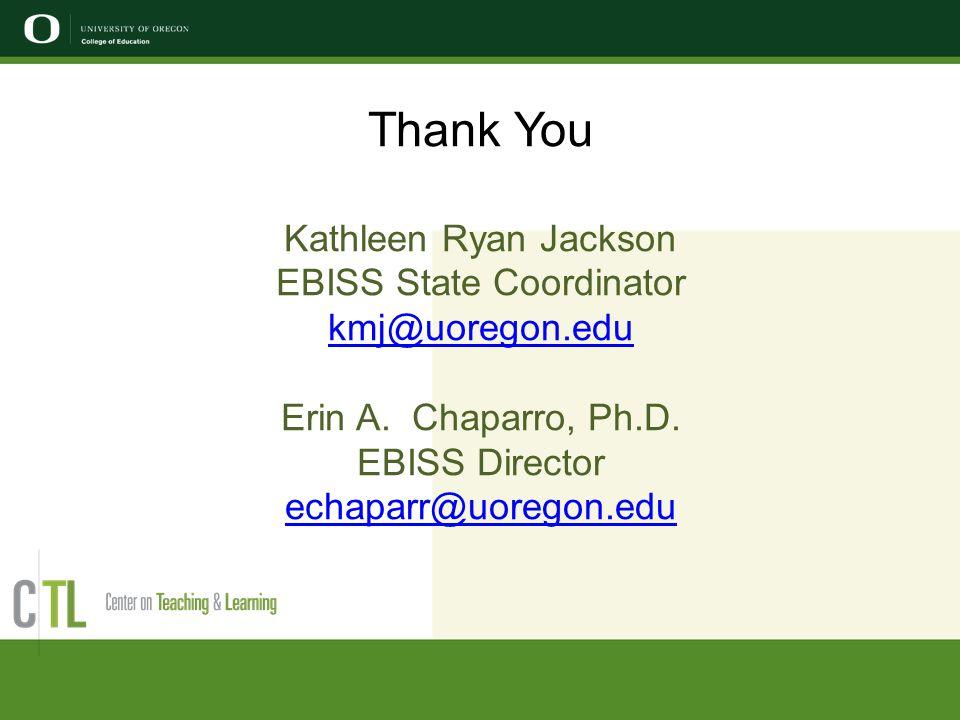 Thank You Kathleen Ryan Jackson EBISS State Coordinator kmj@uoregon.edu Erin A. Chaparro, Ph.D. EBISS Director echaparr@uoregon.edu