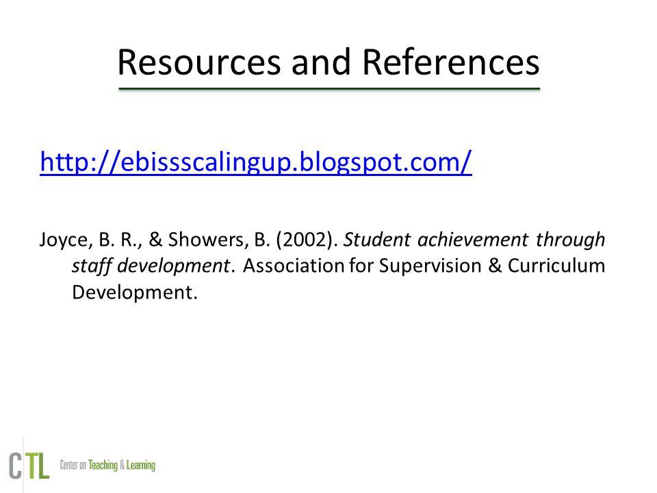 Resources and References http://ebissscalingup.blogspot.com/ Joyce, B. R., & Showers, B. (2002). Student achievement through staff development. Associ