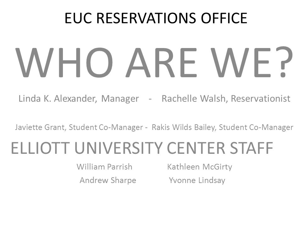 EUC RESERVATIONS OFFICE WHO ARE WE. Linda K.