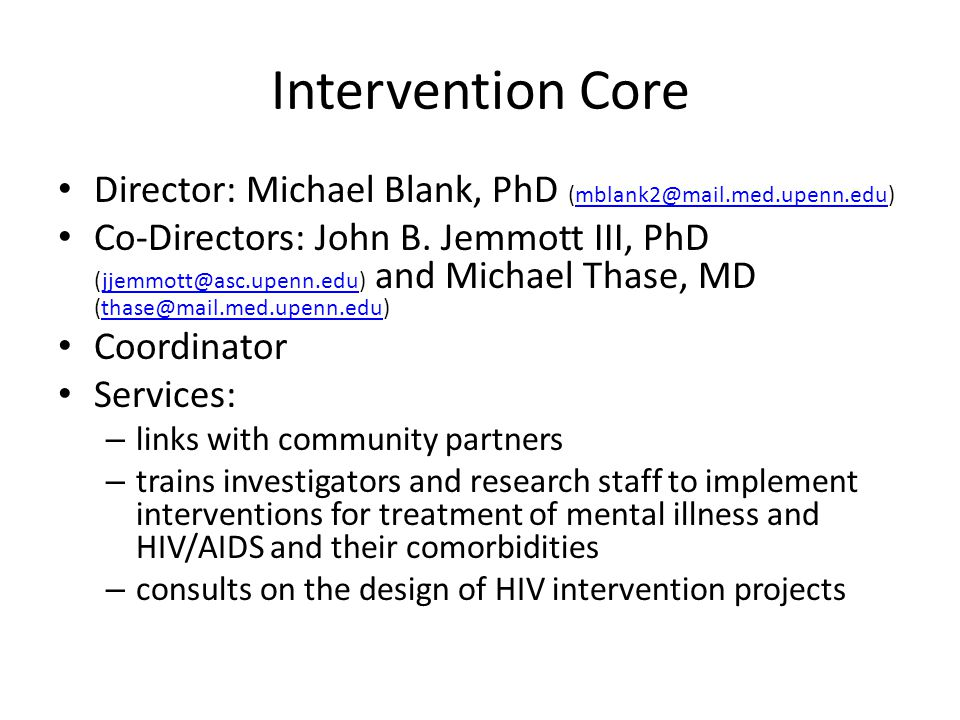 Intervention Core Director: Michael Blank, PhD (mblank2@mail.med.upenn.edu)mblank2@mail.med.upenn.edu Co-Directors: John B.