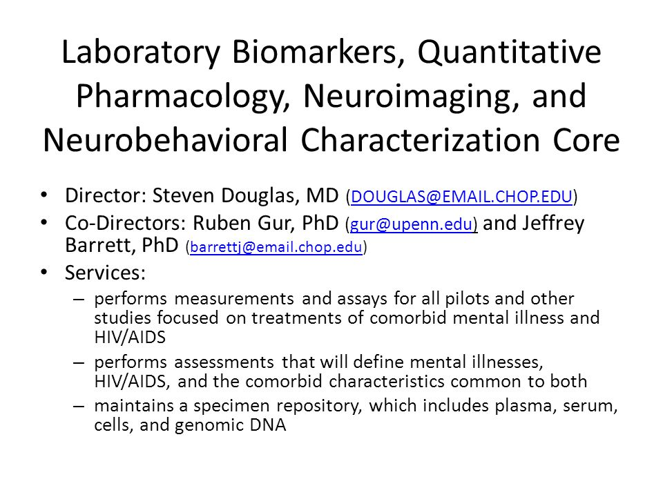 Laboratory Biomarkers, Quantitative Pharmacology, Neuroimaging, and Neurobehavioral Characterization Core Director: Steven Douglas, MD (DOUGLAS@EMAIL.