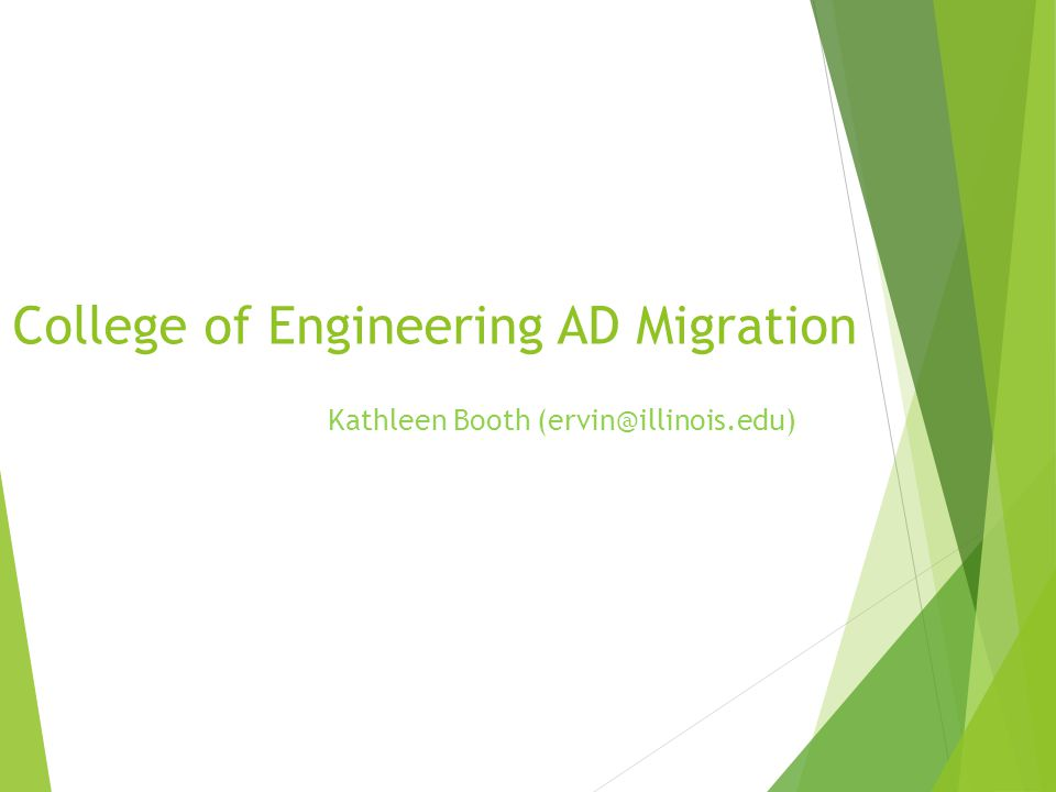 College of Engineering AD Migration Kathleen Booth (ervin@illinois.edu)
