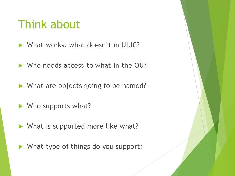 Think about  What works, what doesn't in UIUC. Who needs access to what in the OU.