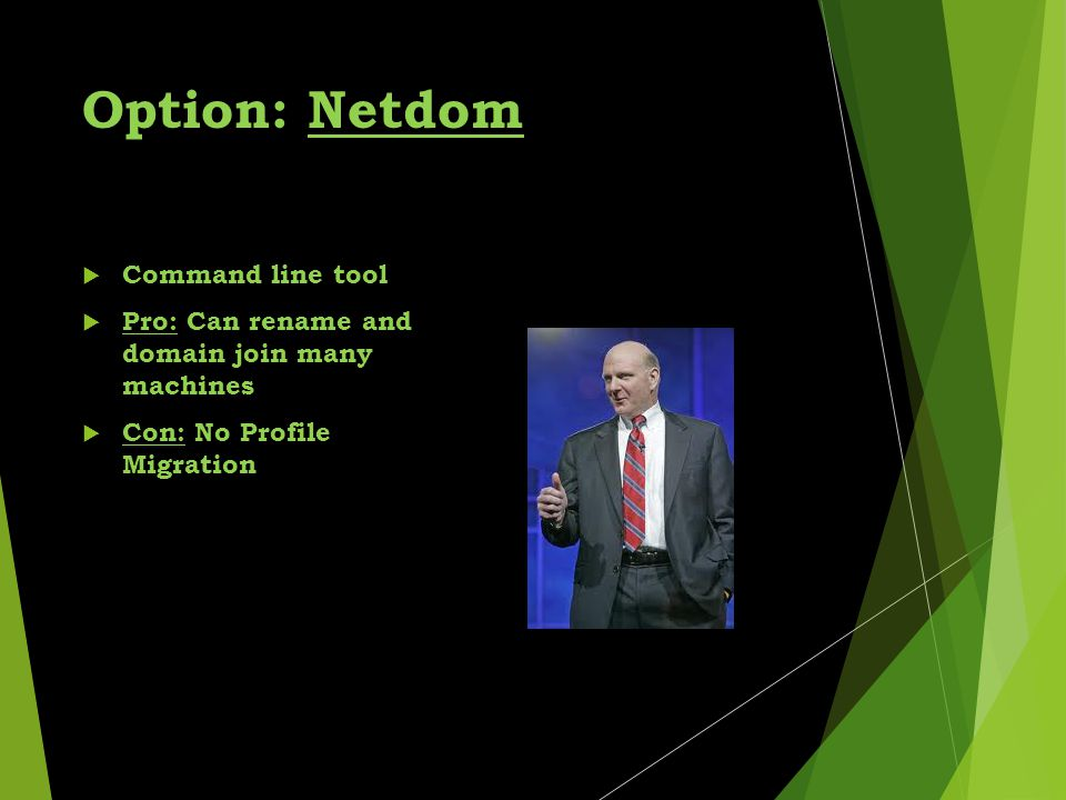 Option: Netdom  Command line tool  Pro: Can rename and domain join many machines  Con: No Profile Migration