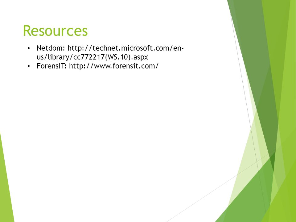 Resources Netdom: http://technet.microsoft.com/en- us/library/cc772217(WS.10).aspx ForensIT: http://www.forensit.com/