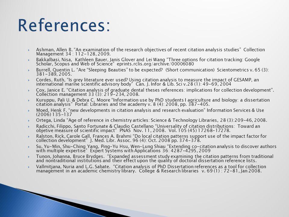 " Ashman, Allen B. ""An examination of the research objectives of recent citation analysis studies"" Collection Management 34 : 112-128, 2009.  Bakkalb"