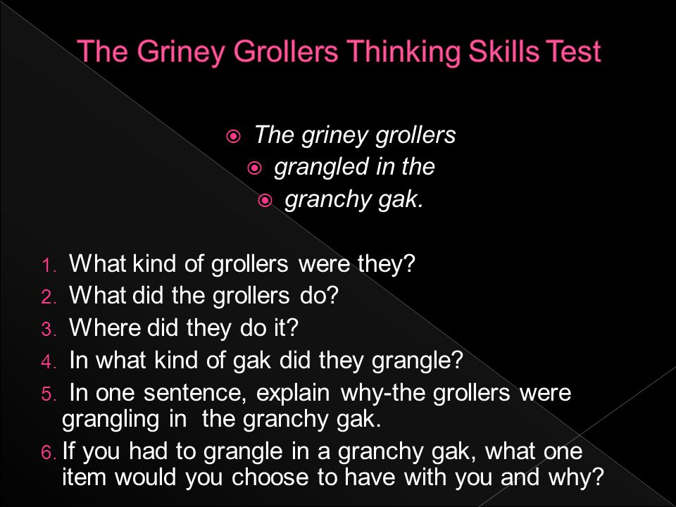  The griney grollers  grangled in the  granchy gak.