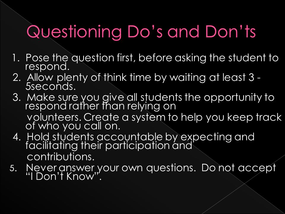 1. Pose the question first, before asking the student to respond.
