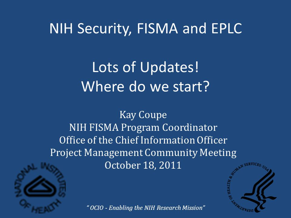 NIH Security, FISMA and EPLC Lots of Updates. Where do we start.