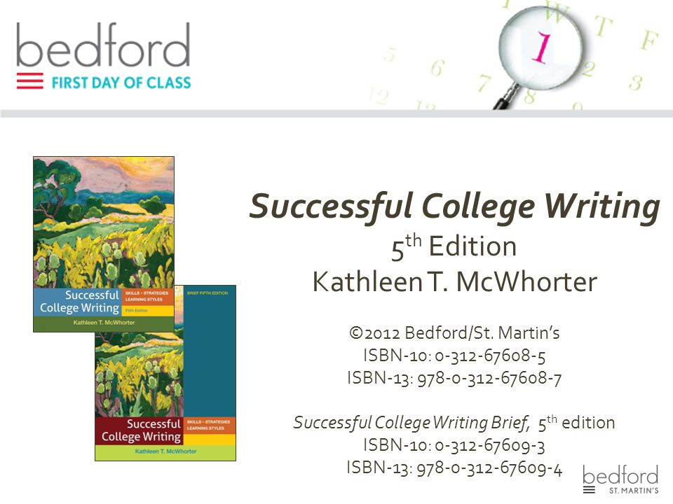 Successful College Writing 5 th Edition Kathleen T. McWhorter ©2012 Bedford/St. Martin's ISBN-10: 0-312-67608-5 ISBN-13: 978-0-312-67608-7 Successful