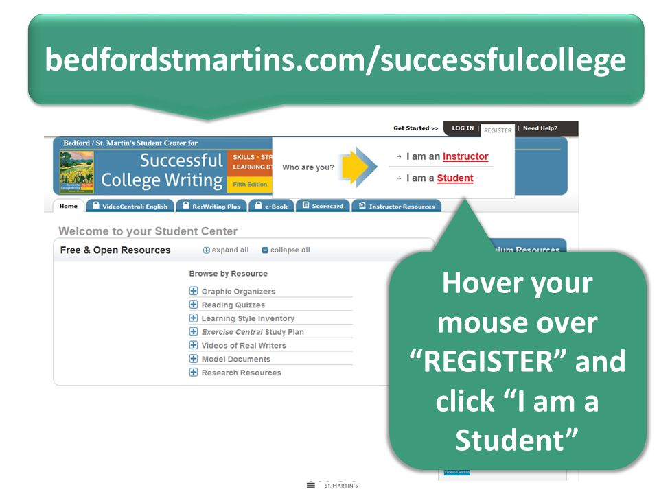 bedfordstmartins.com/successfulcollege Hover your mouse over REGISTER and click I am a Student