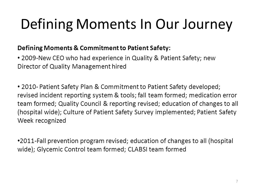 Defining Moments In Our Journey Defining Moments & Commitment to Patient Safety: 2009-New CEO who had experience in Quality & Patient Safety; new Dire