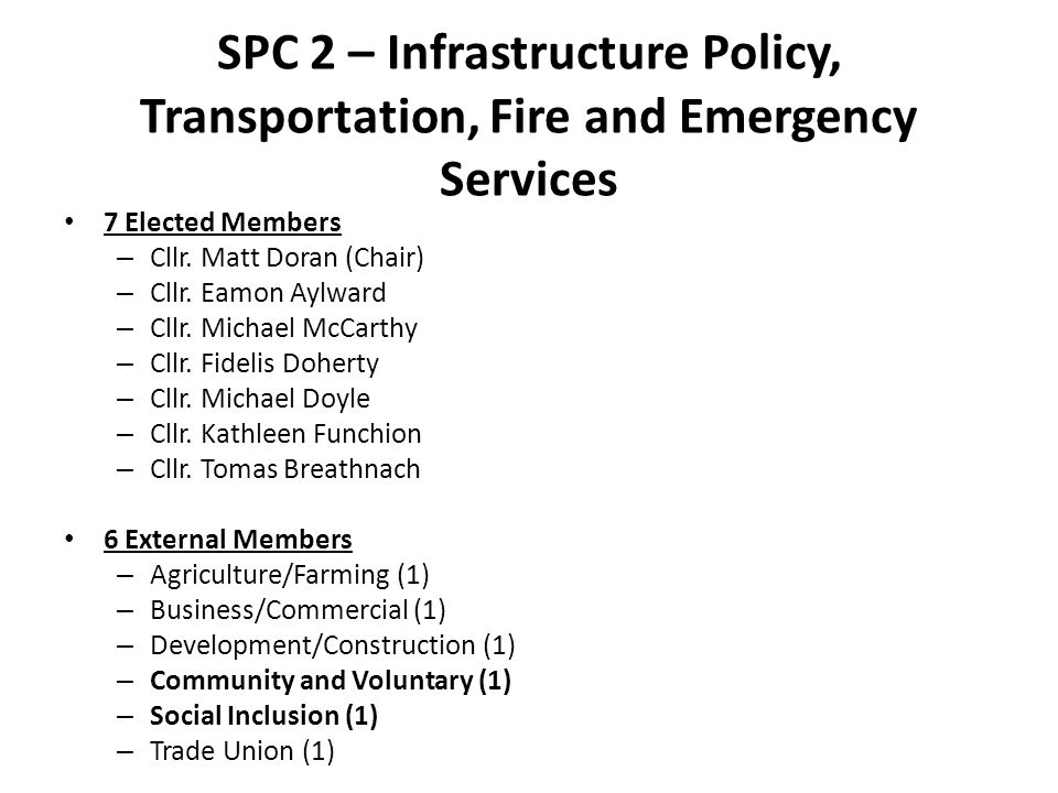 SPC 2 – Infrastructure Policy, Transportation, Fire and Emergency Services 7 Elected Members – Cllr.