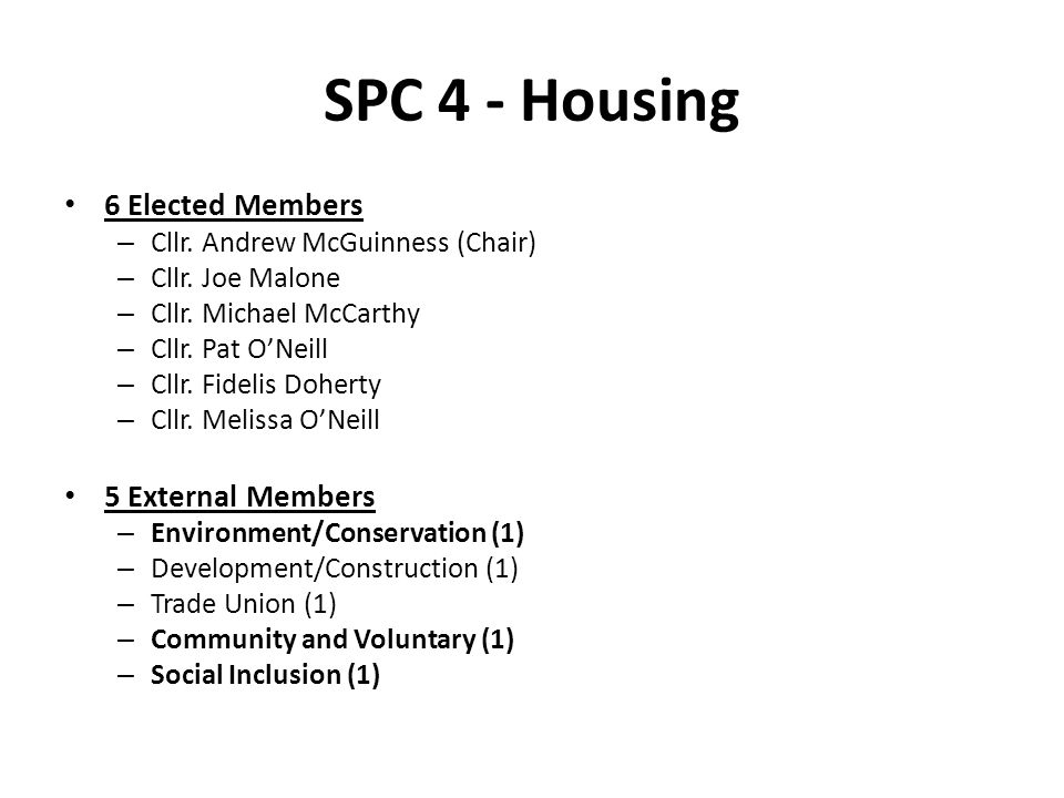 SPC 4 - Housing 6 Elected Members – Cllr. Andrew McGuinness (Chair) – Cllr.