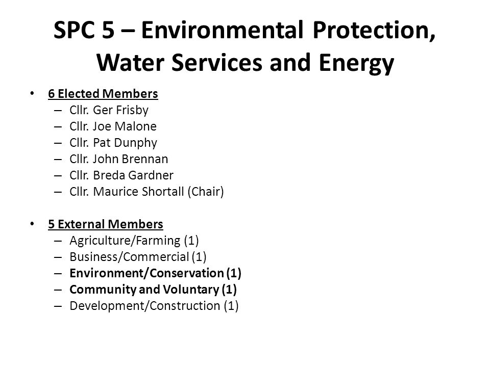 SPC 5 – Environmental Protection, Water Services and Energy 6 Elected Members – Cllr.