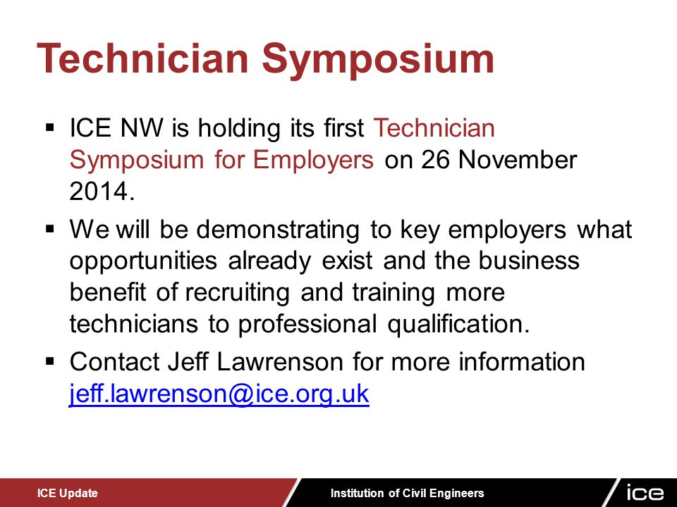 Institution of Civil Engineers ICE Update  ICE NW is holding its first Technician Symposium for Employers on 26 November 2014.