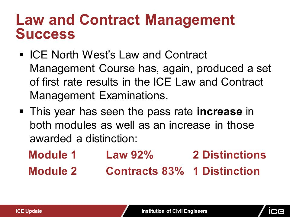 Institution of Civil Engineers ICE Update  ICE North West's Law and Contract Management Course has, again, produced a set of first rate results in the ICE Law and Contract Management Examinations.