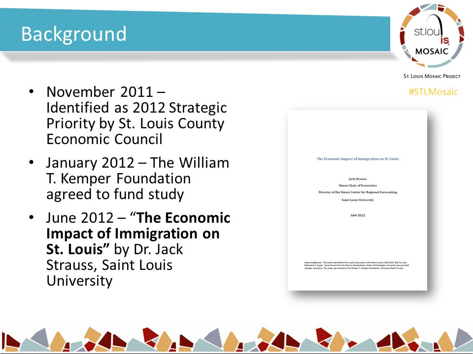 #STLMosaic Background November 2011 – Identified as 2012 Strategic Priority by St. Louis County Economic Council January 2012 – The William T. Kemper