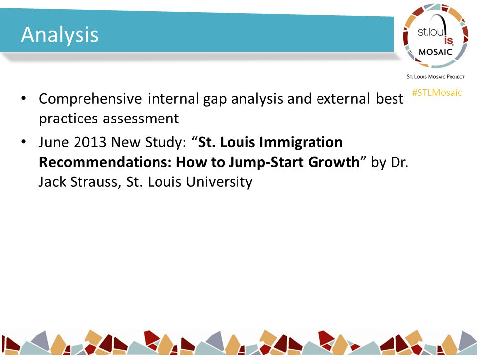 #STLMosaic Analysis Comprehensive internal gap analysis and external best practices assessment June 2013 New Study: St.