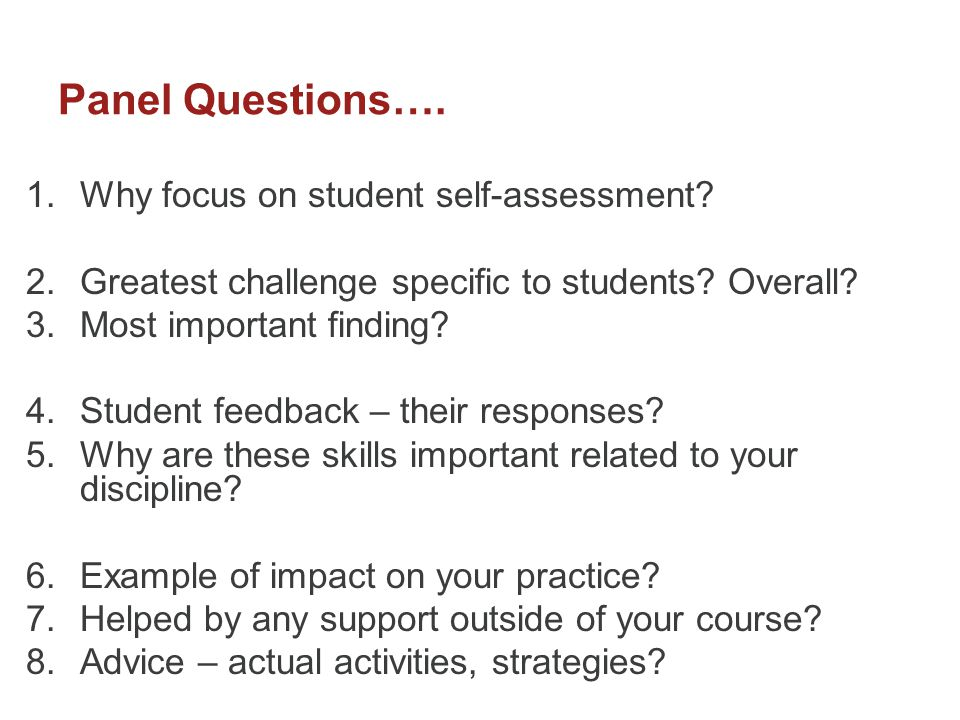 Panel Questions….1.Why focus on student self-assessment.