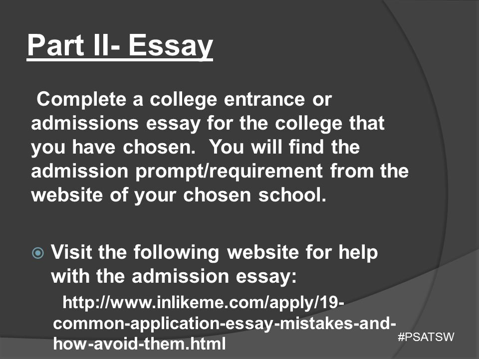 Part II- Essay Complete a college entrance or admissions essay for the college that you have chosen. You will find the admission prompt/requirement fr
