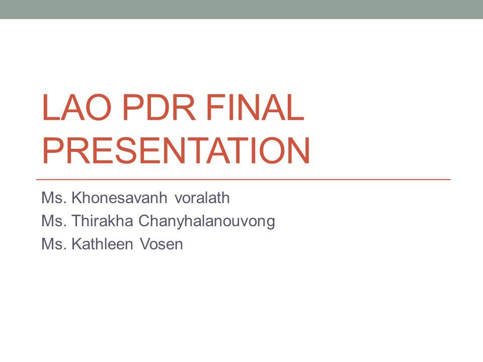 LAO PDR FINAL PRESENTATION Ms. Khonesavanh voralath Ms.