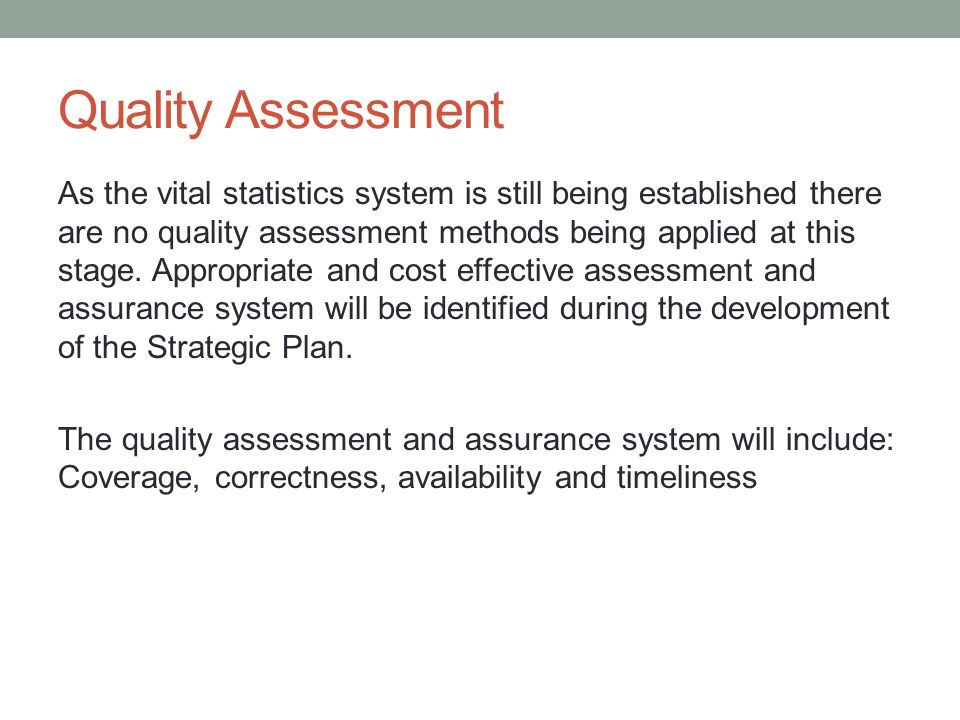 Quality Assessment As the vital statistics system is still being established there are no quality assessment methods being applied at this stage.