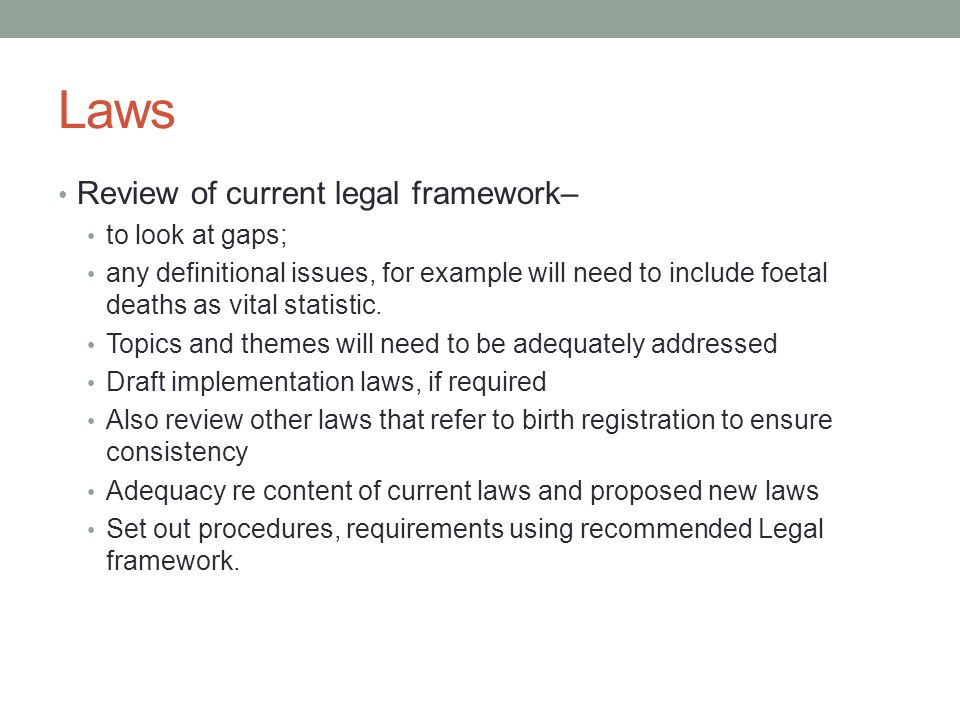 Laws Review of current legal framework– to look at gaps; any definitional issues, for example will need to include foetal deaths as vital statistic.
