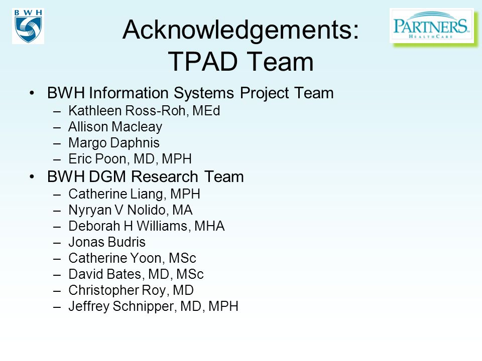 Acknowledgements: TPAD Team BWH Information Systems Project Team –Kathleen Ross-Roh, MEd –Allison Macleay –Margo Daphnis –Eric Poon, MD, MPH BWH DGM R